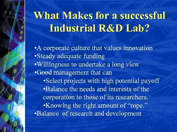 What Makes for a successful Industrial R&D Lab? • A corporate culture that values