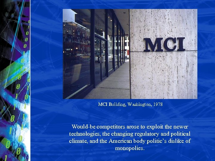 MCI Building, Washington, 1978 Would-be competitors arose to exploit the newer technologies, the changing