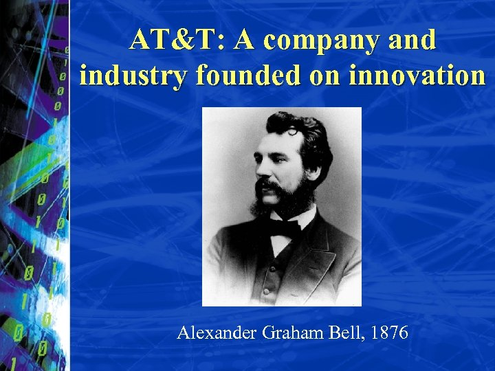 AT&T: A company and industry founded on innovation Alexander Graham Bell, 1876