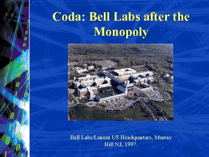 Coda: Bell Labs after the Monopoly Bell Labs/Lucent US Headquarters, Murray Hill NJ, 1997.