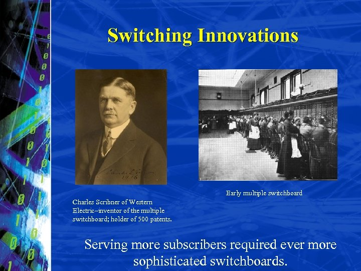 Switching Innovations Early multiple switchboard Charles Scribner of Western Electric–inventor of the multiple switchboard;
