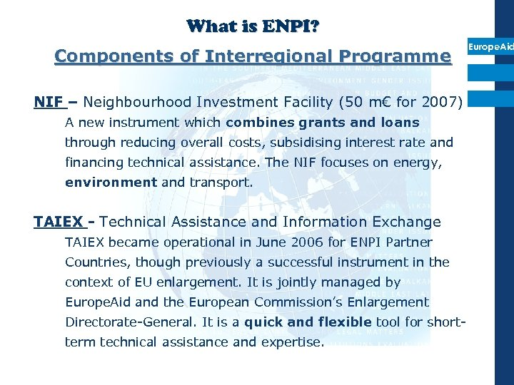 What is ENPI? Components of Interregional Programme NIF – Neighbourhood Investment Facility (50 m€