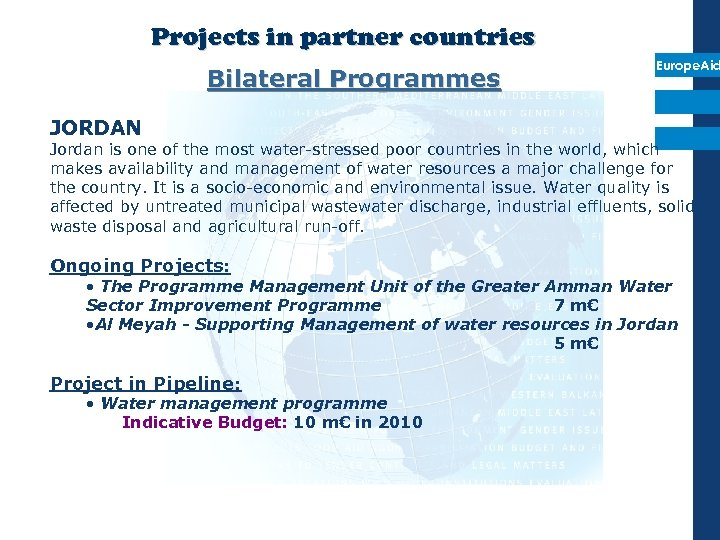 Projects in partner countries Bilateral Programmes Europe. Aid JORDAN Jordan is one of the