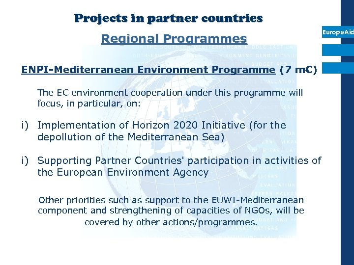 Projects in partner countries Regional Programmes Europe. Aid ENPI-Mediterranean Environment Programme (7 m€) The