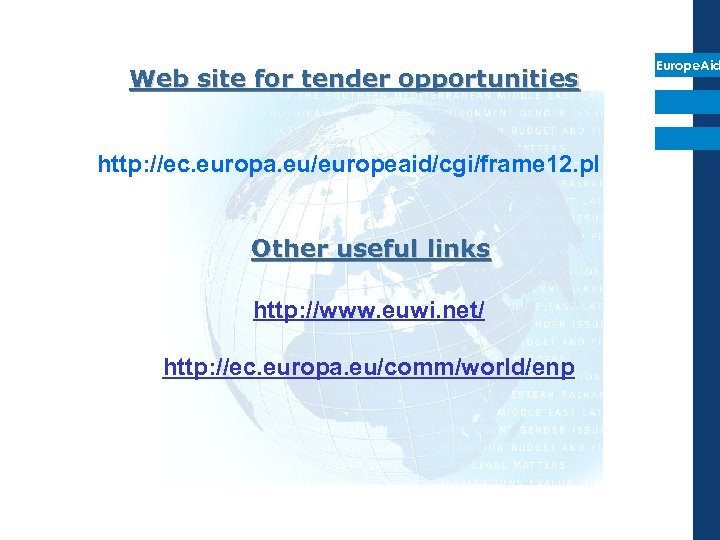 Web site for tender opportunities http: //ec. europa. eu/europeaid/cgi/frame 12. pl Other useful links