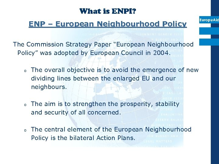 What is ENPI? ENP – European Neighbourhood Policy Europe. Aid The Commission Strategy Paper