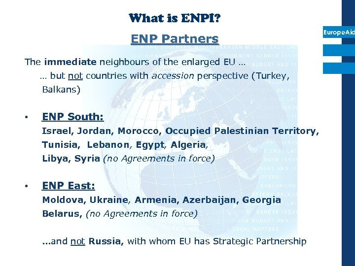 What is ENPI? ENP Partners The immediate neighbours of the enlarged EU … …