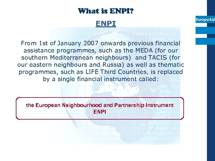 What is ENPI? ENPI From 1 st of January 2007 onwards previous financial assistance