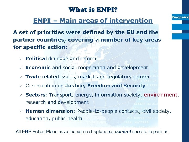 What is ENPI? ENPI – Main areas of intervention Europe. Aid A set of