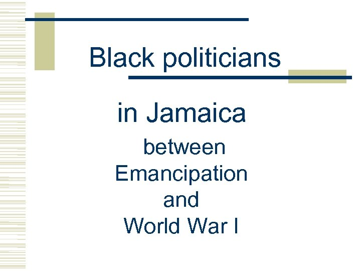 Black politicians in Jamaica between Emancipation and World War I