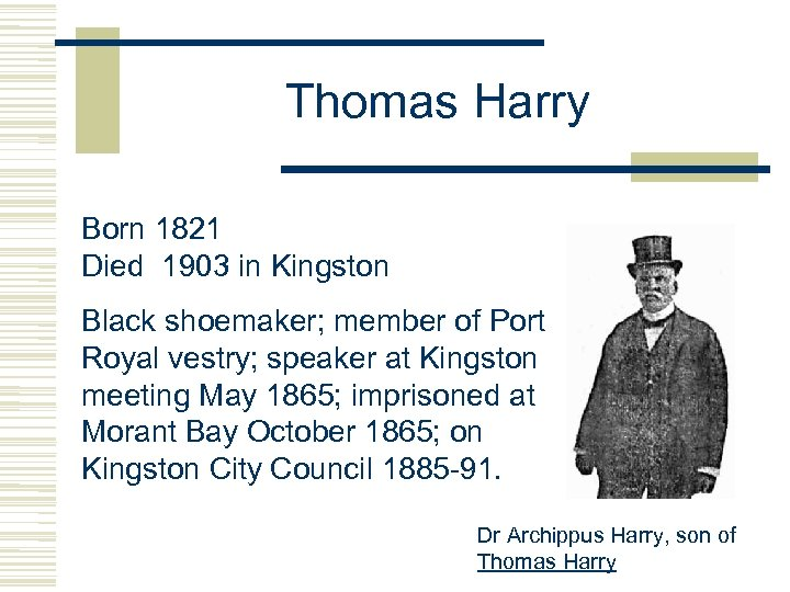 Thomas Harry Born 1821 Died 1903 in Kingston Black shoemaker; member of Port Royal
