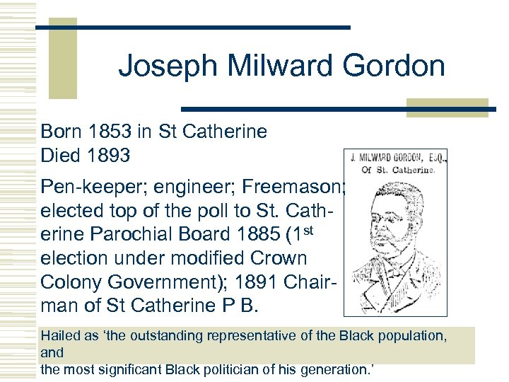 Joseph Milward Gordon Born 1853 in St Catherine Died 1893 Pen-keeper; engineer; Freemason; elected