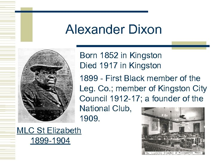 Alexander Dixon Born 1852 in Kingston Died 1917 in Kingston 1899 - First Black