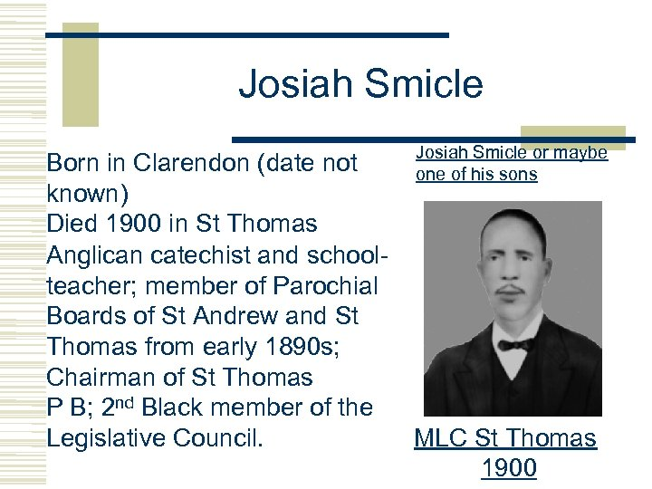 Josiah Smicle or maybe one of his sons Born in Clarendon (date not known)