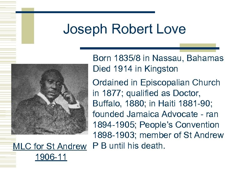 Joseph Robert Love Born 1835/8 in Nassau, Bahamas Died 1914 in Kingston Ordained in