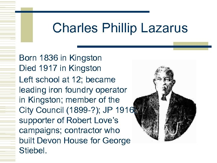 Charles Phillip Lazarus Born 1836 in Kingston Died 1917 in Kingston Left school at
