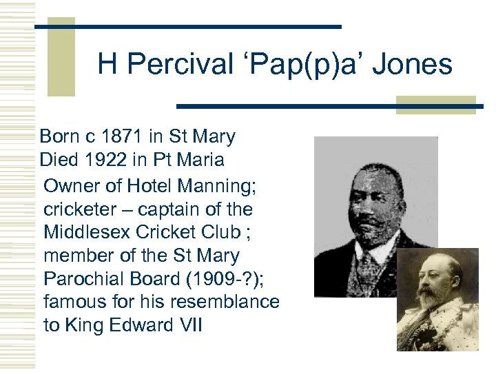 H Percival 'Pap(p)a' Jones Born c 1871 in St Mary Died 1922 in Pt