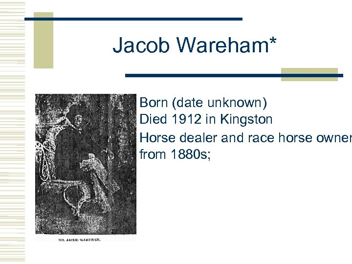 Jacob Wareham* Born (date unknown) Died 1912 in Kingston Horse dealer and race horse