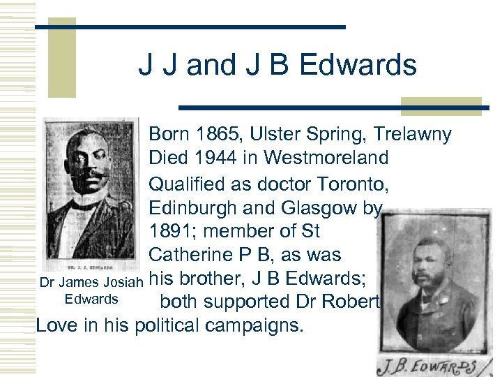 J J and J B Edwards Born 1865, Ulster Spring, Trelawny Died 1944 in