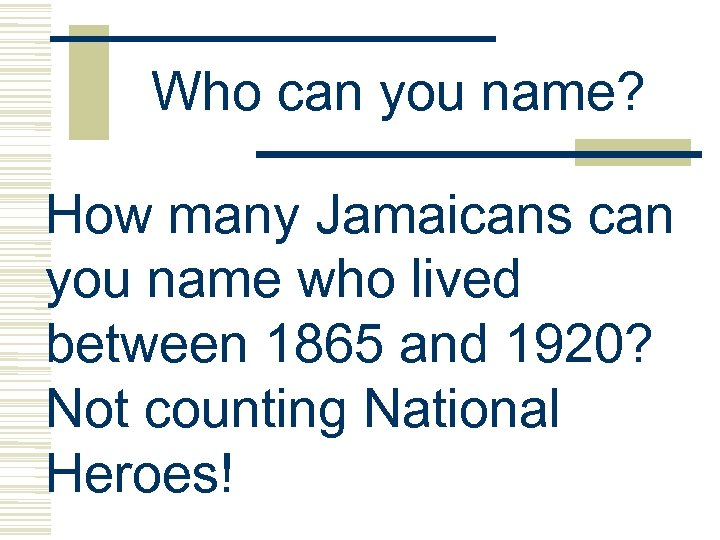 Who can you name? How many Jamaicans can you name who lived between 1865