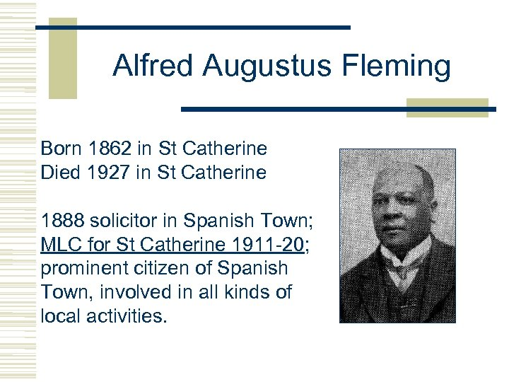 Alfred Augustus Fleming Born 1862 in St Catherine Died 1927 in St Catherine 1888