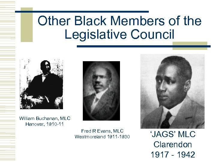 Other Black Members of the Legislative Council William Buchanan, MLC Hanover, 1910 -11 Fred