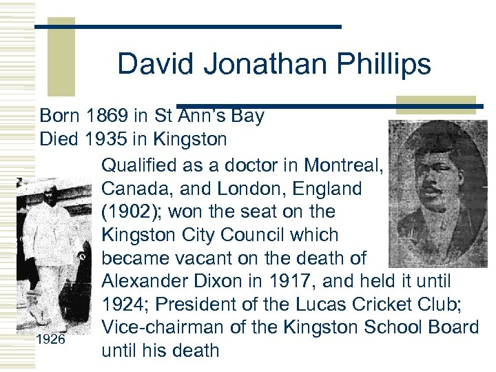 David Jonathan Phillips Born 1869 in St Ann's Bay Died 1935 in Kingston Qualified