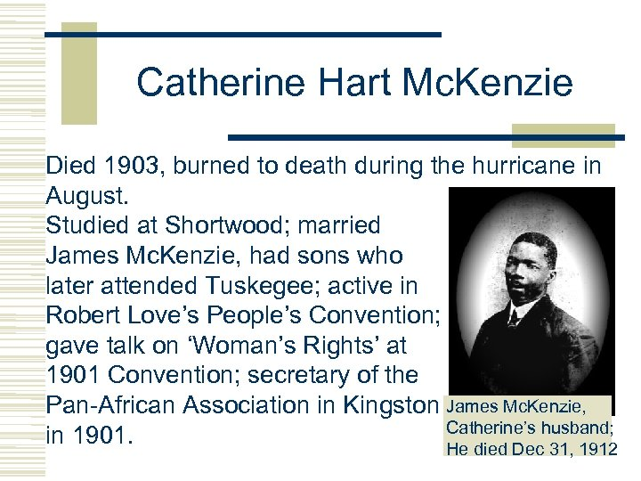 Catherine Hart Mc. Kenzie Died 1903, burned to death during the hurricane in August.