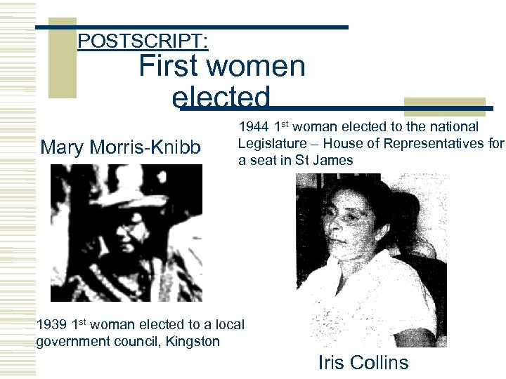 POSTSCRIPT: First women elected Mary Morris-Knibb 1944 1 st woman elected to the national