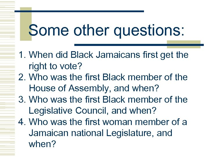 Some other questions: 1. When did Black Jamaicans first get the right to vote?