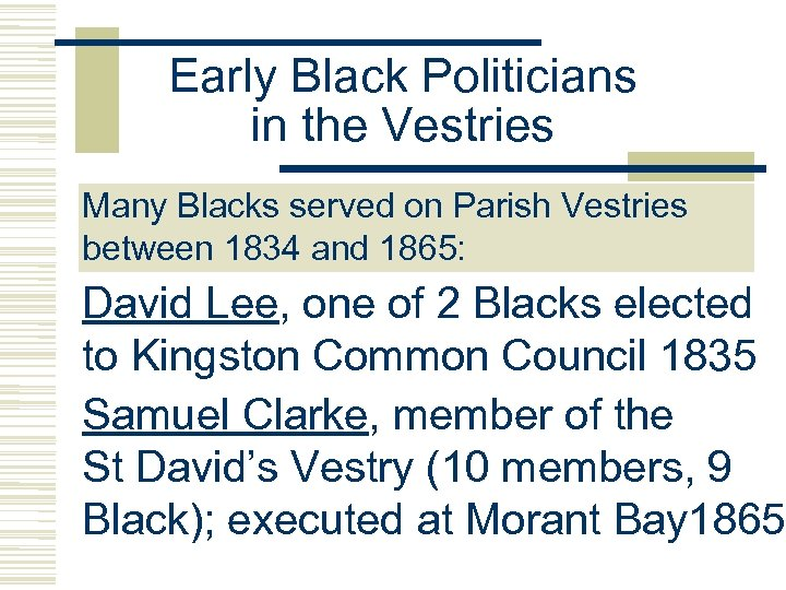 Early Black Politicians in the Vestries Many Blacks served on Parish Vestries between 1834