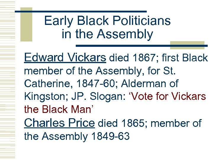 Early Black Politicians in the Assembly Edward Vickars died 1867; first Black member of