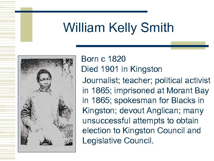 William Kelly Smith Born c 1820 Died 1901 in Kingston Journalist; teacher; political activist