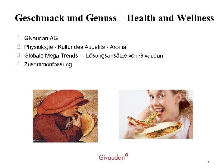 Geschmack und Genuss – Health and Wellness 1. 2. 3. 4. Givaudan AG Physiologie