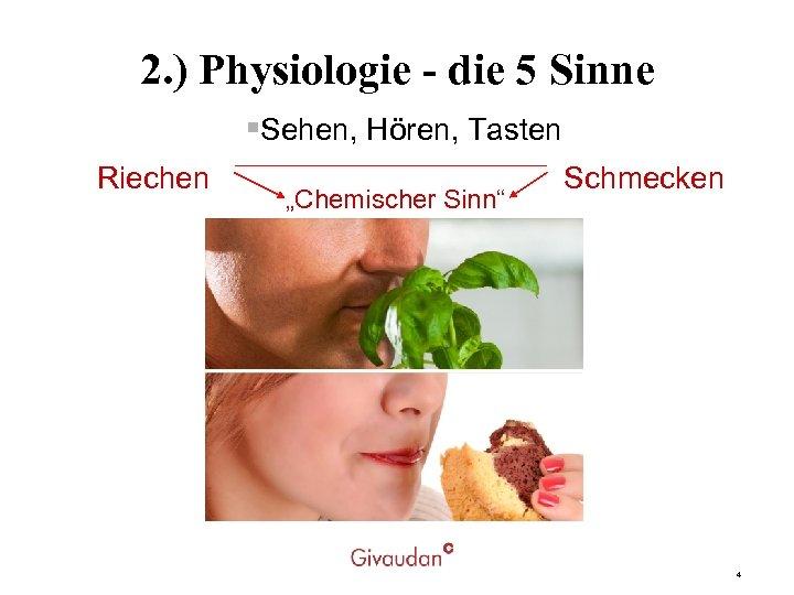 """2. ) Physiologie - die 5 Sinne §Sehen, Hören, Tasten Riechen """"Chemischer Sinn"""" Schmecken"""
