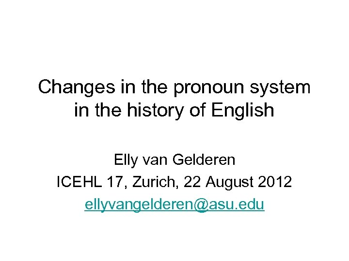Changes in the pronoun system in the history of English Elly van Gelderen ICEHL