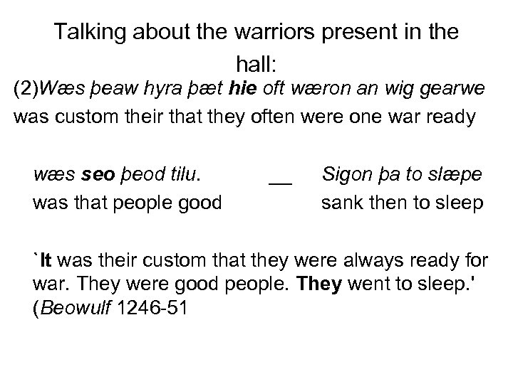Talking about the warriors present in the hall: (2)Wæs þeaw hyra þæt hie oft