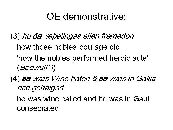 OE demonstrative: (3) hu ða æþelingas ellen fremedon how those nobles courage did 'how
