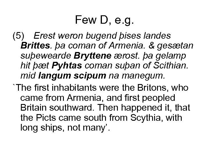 Few D, e. g. (5) Erest weron bugend þises landes Brittes. þa coman of