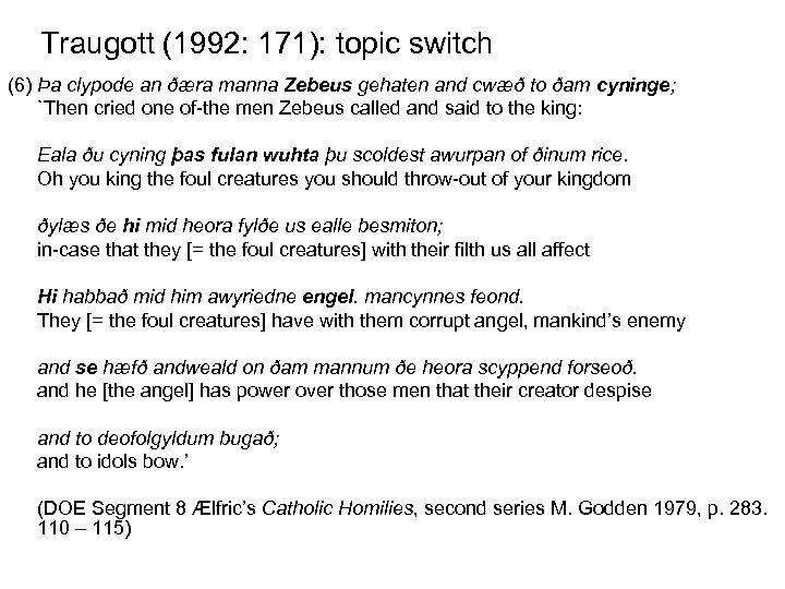 Traugott (1992: 171): topic switch (6) Þa clypode an ðæra manna Zebeus gehaten and