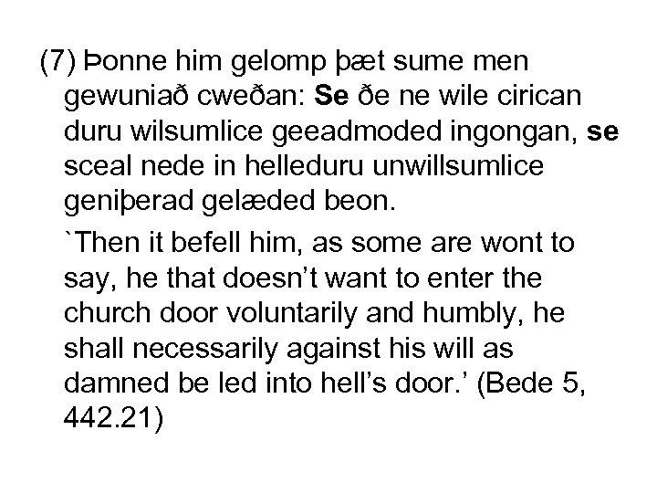 (7) Þonne him gelomp þæt sume men gewuniað cweðan: Se ðe ne wile cirican