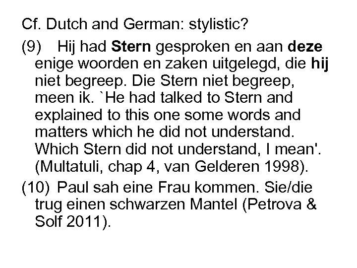 Cf. Dutch and German: stylistic? (9) Hij had Stern gesproken en aan deze enige