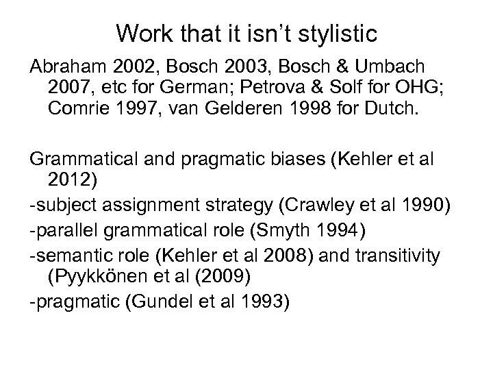 Work that it isn't stylistic Abraham 2002, Bosch 2003, Bosch & Umbach 2007, etc