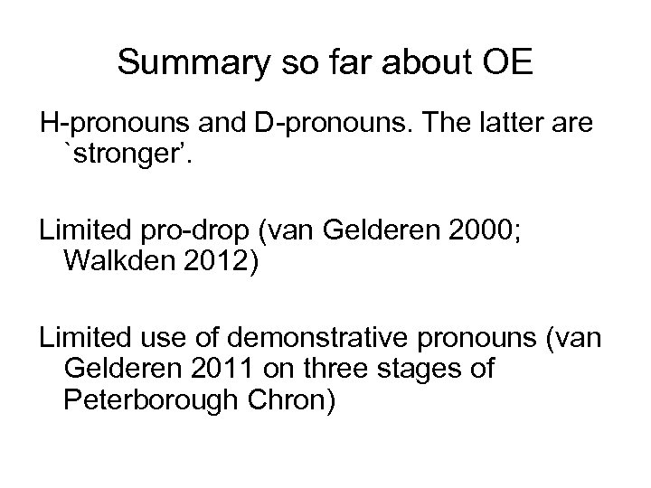 Summary so far about OE H-pronouns and D-pronouns. The latter are `stronger'. Limited pro-drop