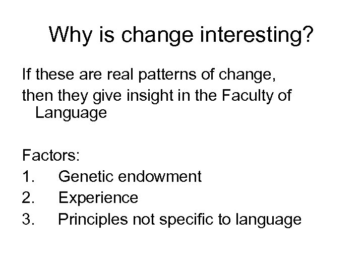 Why is change interesting? If these are real patterns of change, then they give