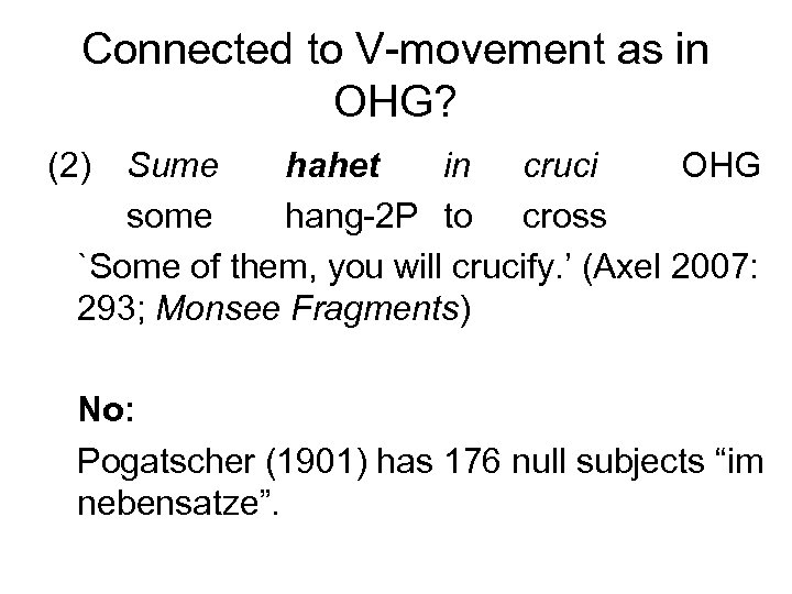 Connected to V-movement as in OHG? (2) Sume hahet in cruci OHG some hang-2