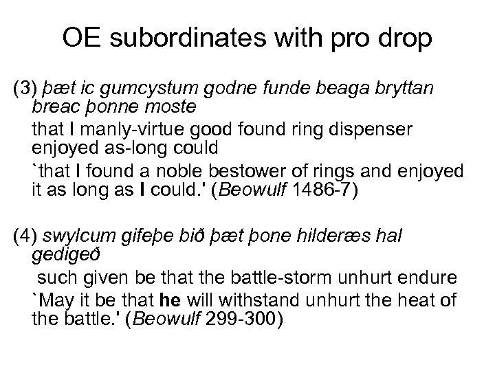 OE subordinates with pro drop (3) þæt ic gumcystum godne funde beaga bryttan breac