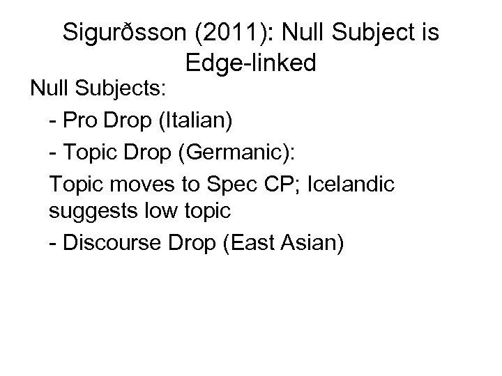 Sigurðsson (2011): Null Subject is Edge-linked Null Subjects: - Pro Drop (Italian) - Topic