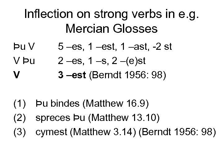 Inflection on strong verbs in e. g. Mercian Glosses Þu V V Þu V
