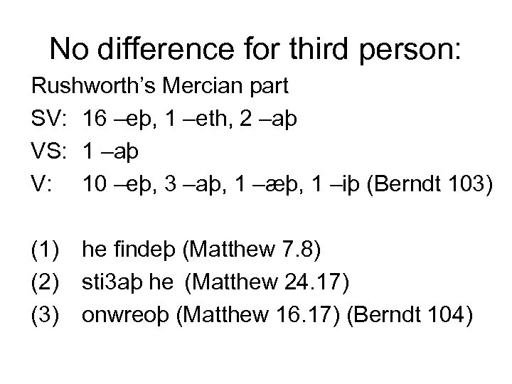 No difference for third person: Rushworth's Mercian part SV: 16 –eþ, 1 –eth, 2